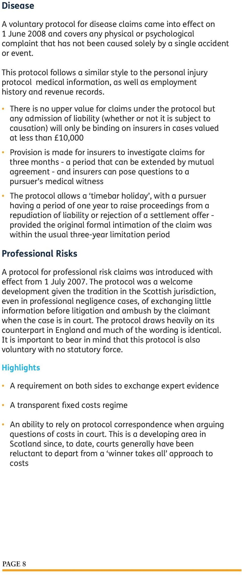 There is no upper value for claims under the protocol but any admission of liability (whether or not it is subject to causation) will only be binding on insurers in cases valued at less than 10,000