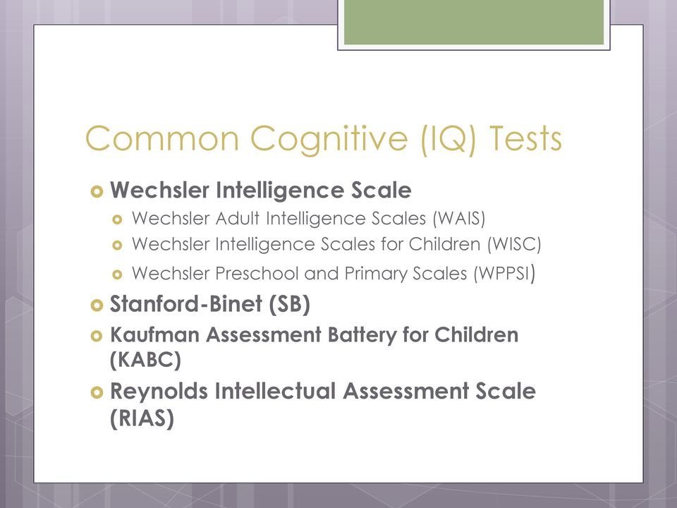Wechsler Preschool and Primary Scales (WPPSI) Stanford-Binet (SB) Kaufman