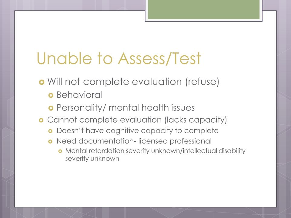 Doesn t have cognitive capacity to complete Need documentation- licensed