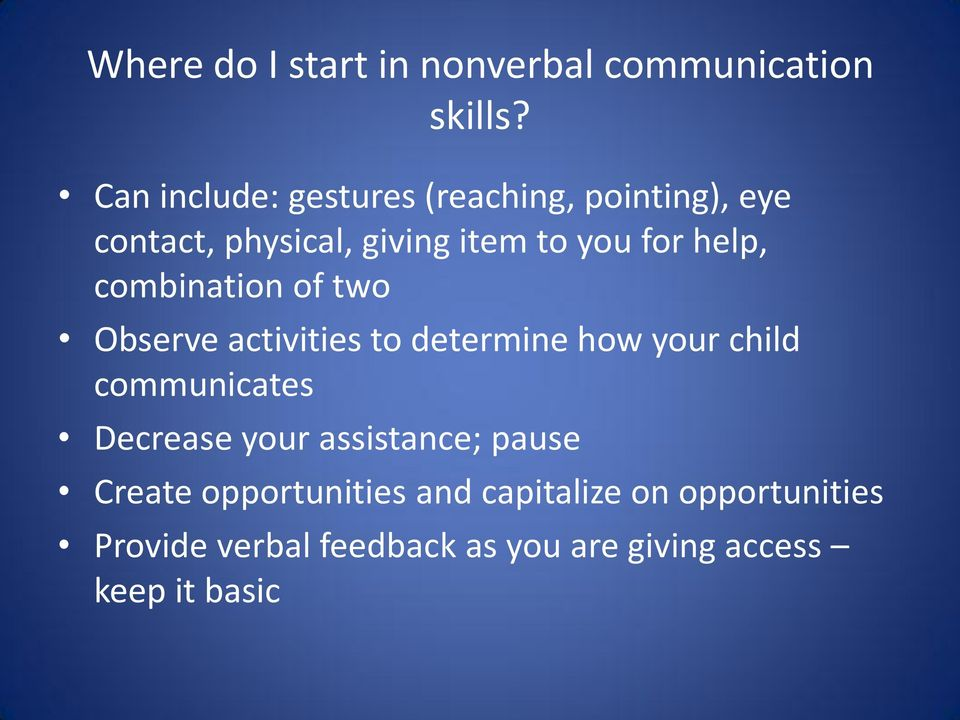 help, combination of two Observe activities to determine how your child communicates Decrease