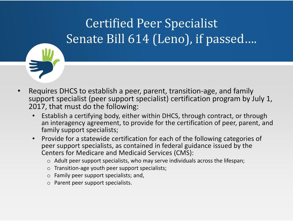 certifying body, either within DHCS, through contract, or through an interagency agreement, to provide for the certification of peer, parent, and family support specialists; Provide for a statewide