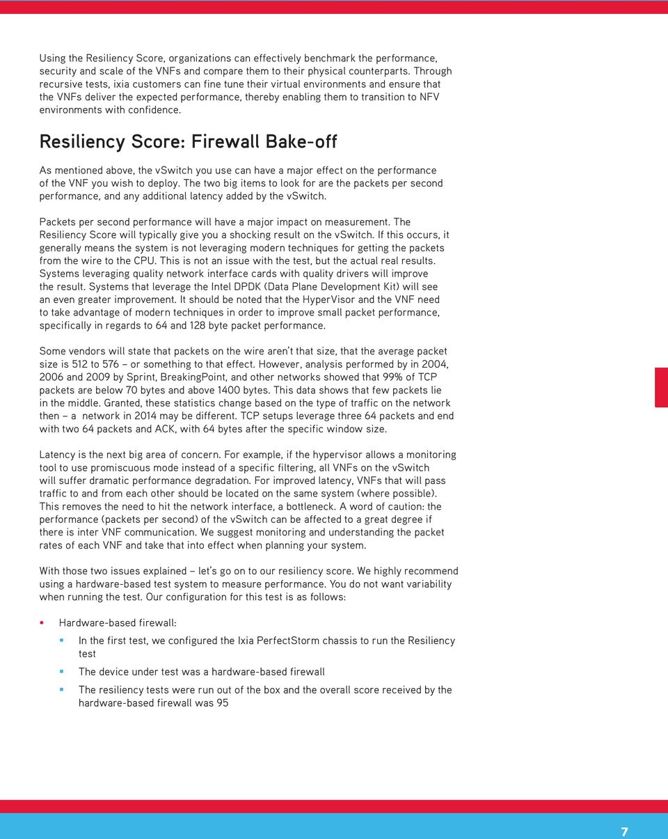 with confidence. Resiliency Score: Firewall Bake-off As mentioned above, the vswitch you use can have a major effect on the performance of the VNF you wish to deploy.