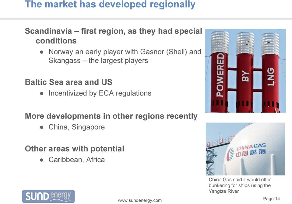 by ECA regulations More developments in other regions recently China, Singapore Other areas with