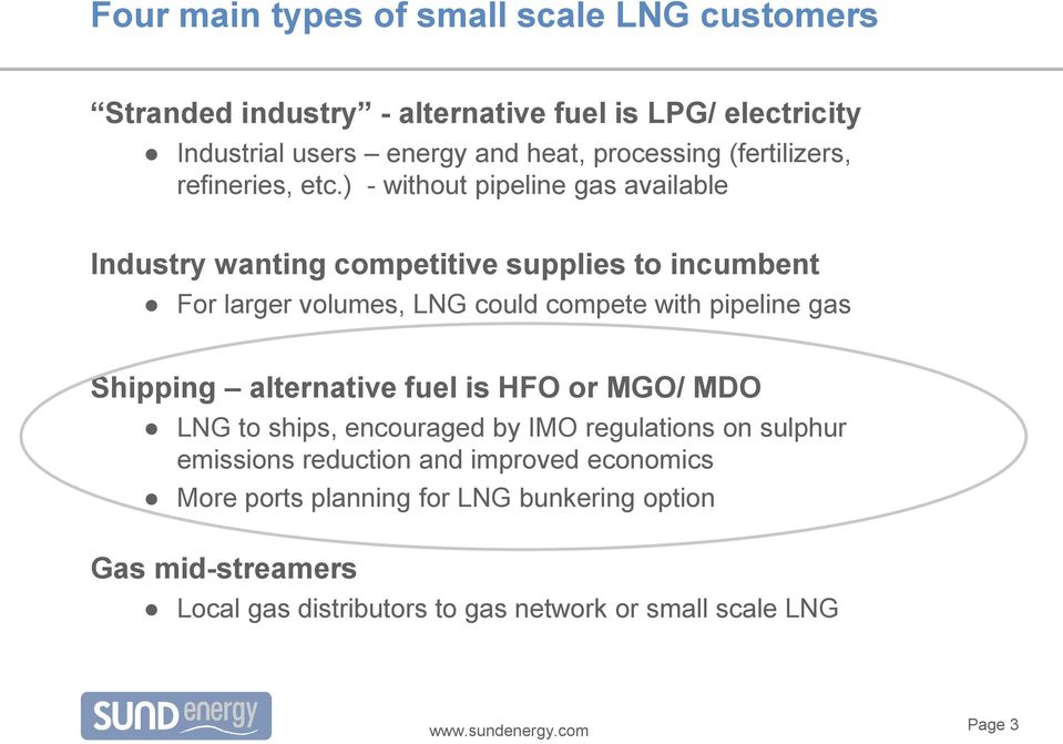 ) - without pipeline gas available Industry wanting competitive supplies to incumbent For larger volumes, LNG could compete with pipeline gas