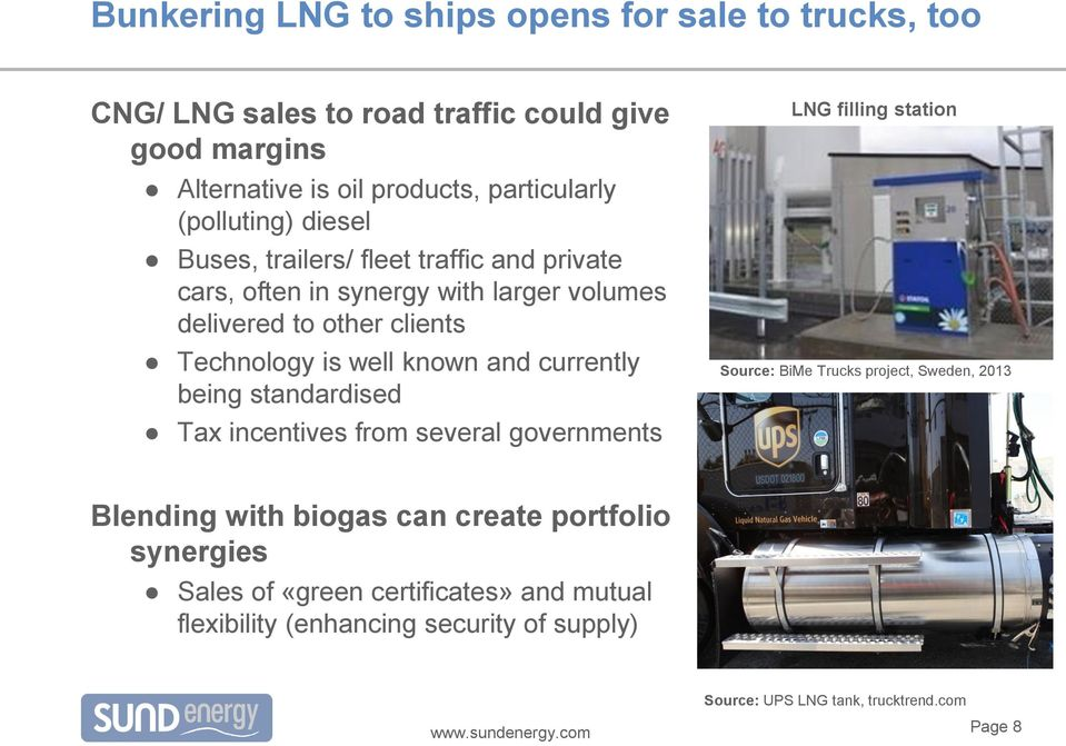 known and currently being standardised Tax incentives from several governments LNG filling station Source: BiMe Trucks project, Sweden, 2013 Blending with