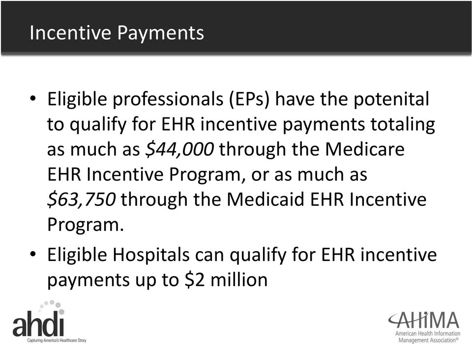 Incentive Program, or as much as $63,750 through the Medicaid EHR Incentive