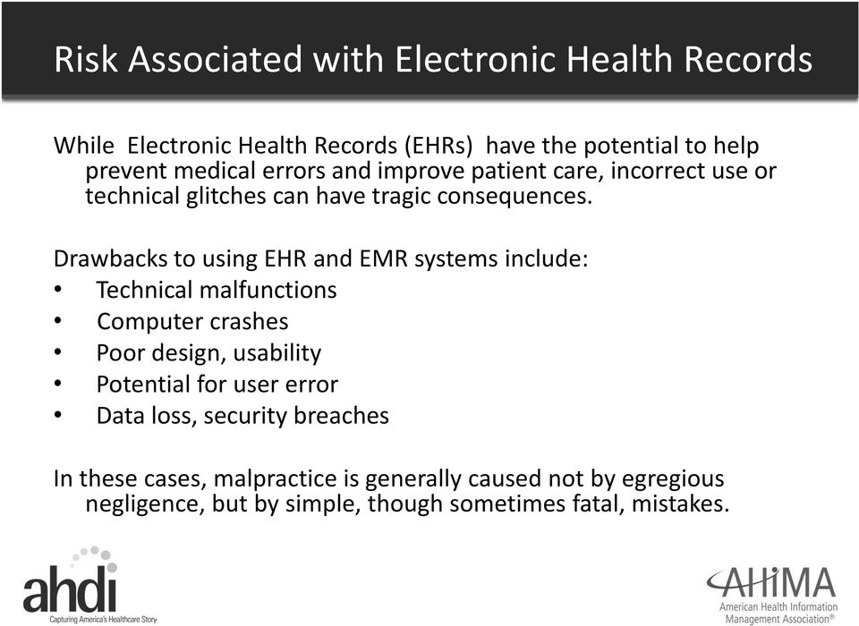 Drawbacks to using EHR and EMR systems include: Technical malfunctions Computer crashes Poor design, usability Potential for user