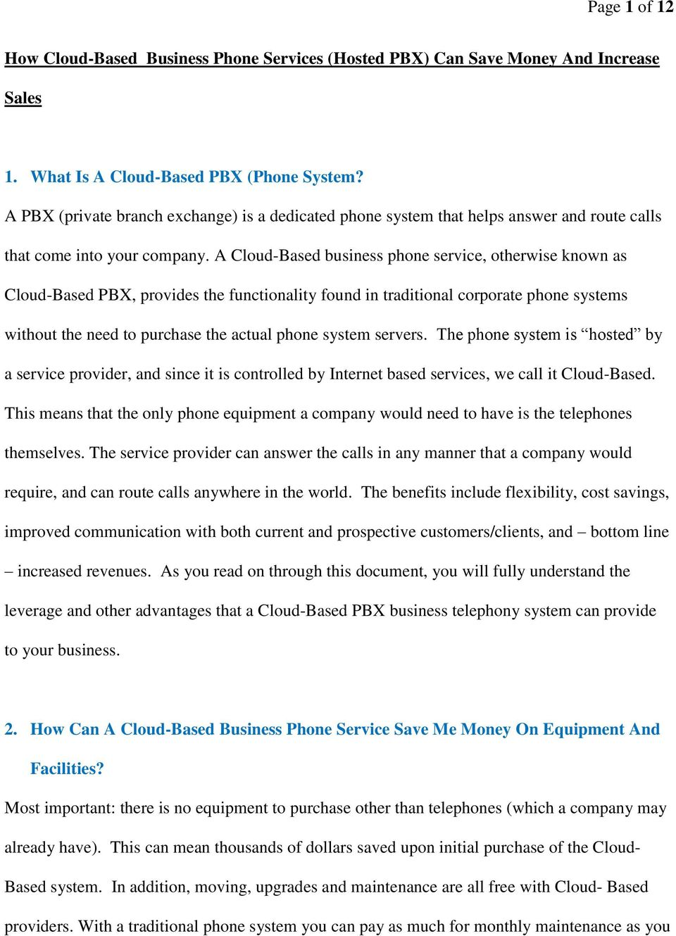 A Cloud-Based business phone service, otherwise known as Cloud-Based PBX, provides the functionality found in traditional corporate phone systems without the need to purchase the actual phone system