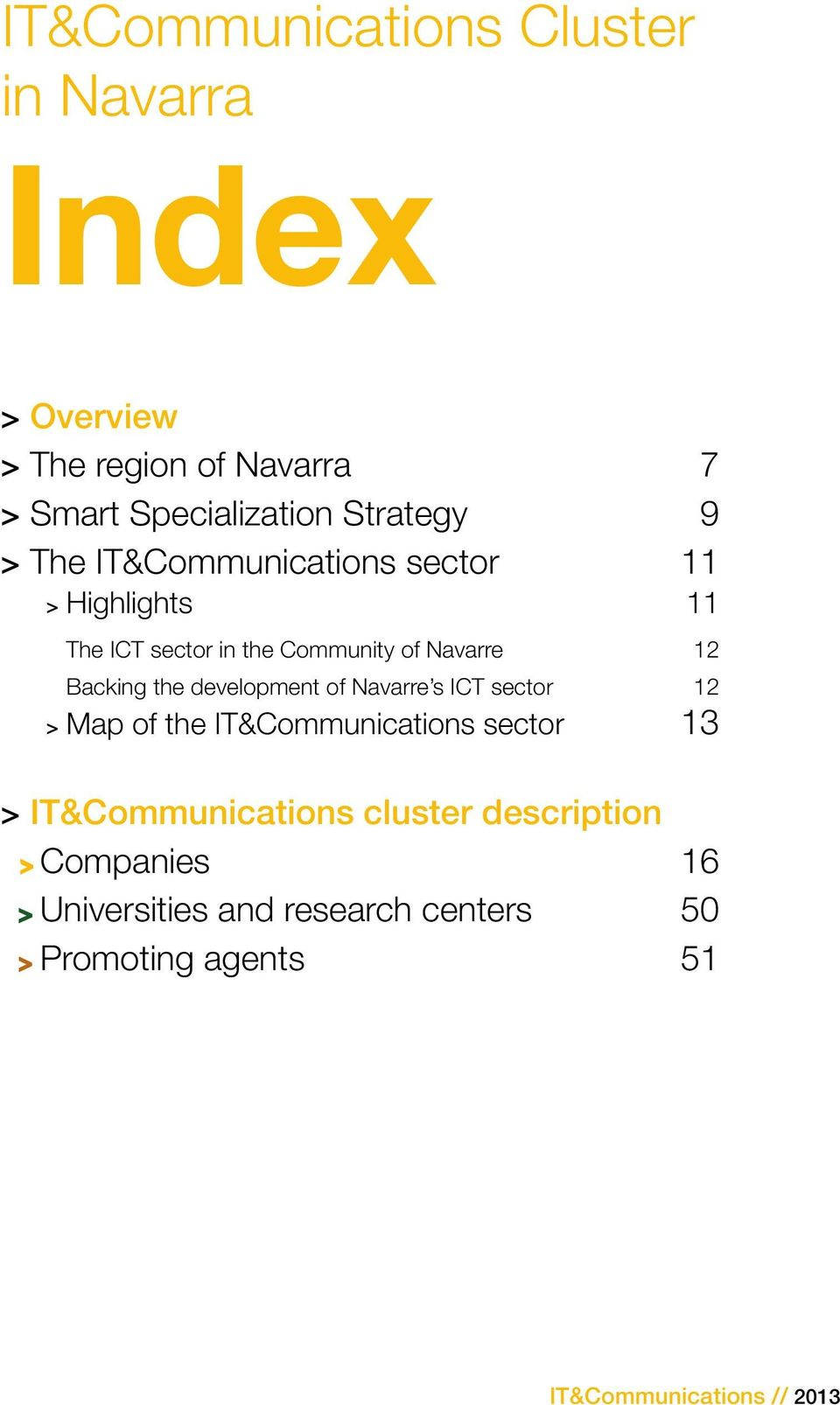 Backing the development of Navarre s ICT sector 12 > > Map of the IT&Communications sector 13 > >