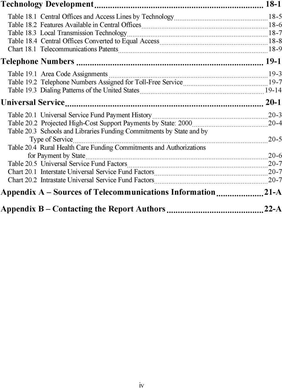 2 Telephone Numbers Assigned for Toll-Free Service...19-7 Table 19.3 Dialing Patterns of the United States...19-14 Universal Service... 20-1 Table 20.1 Universal Service Fund Payment History.