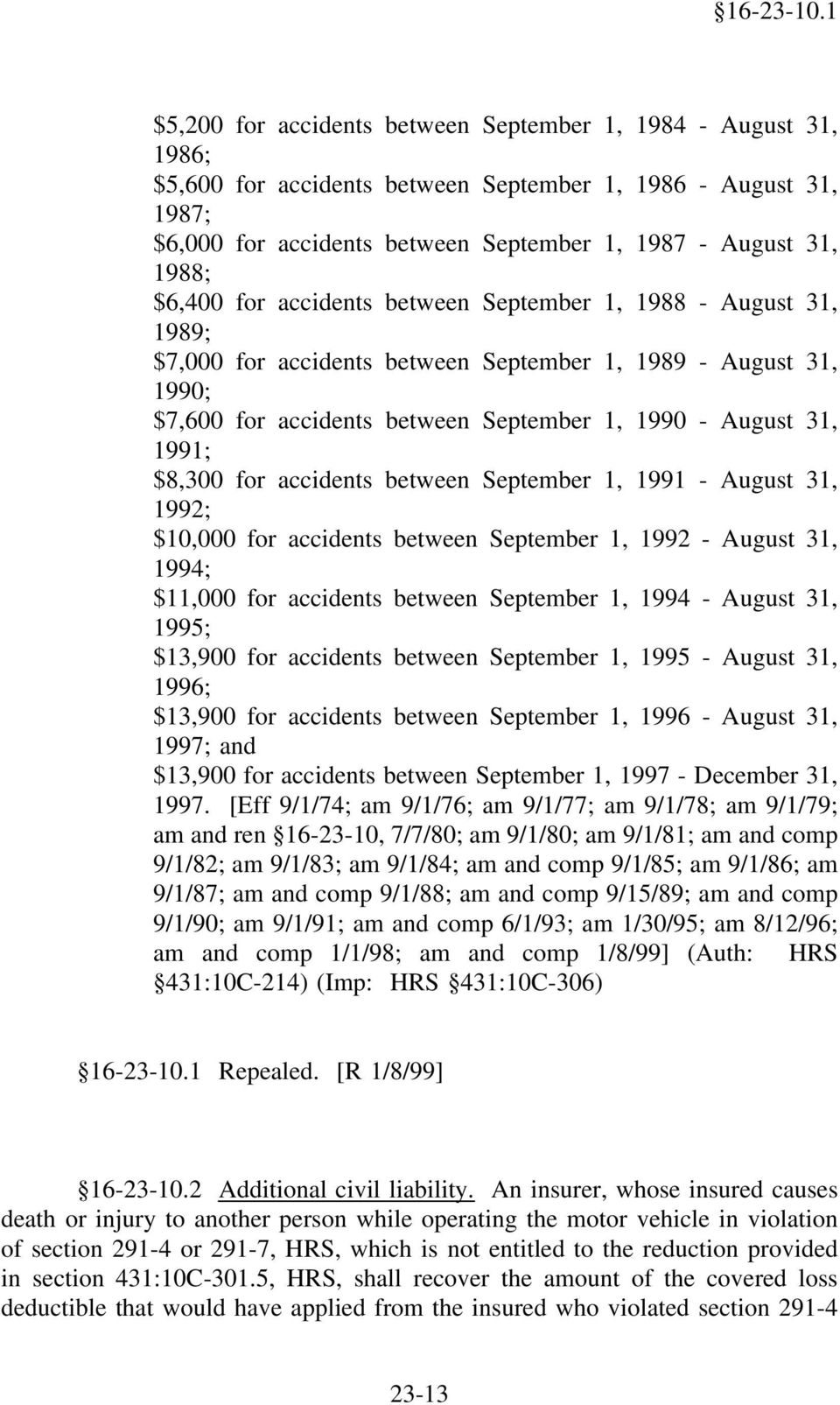 $6,400 for accidents between September 1, 1988 - August 31, 1989; $7,000 for accidents between September 1, 1989 - August 31, 1990; $7,600 for accidents between September 1, 1990 - August 31, 1991;