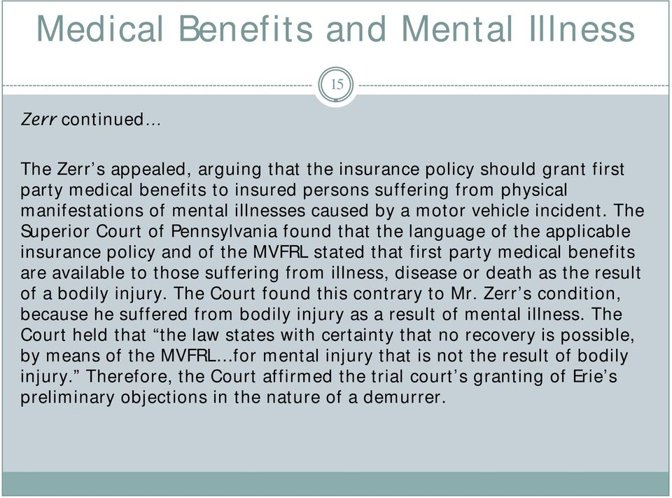 The Superior Court of Pennsylvania found that the language of the applicable insurance policy and of the MVFRL stated that first party medical benefits are available to those suffering from illness,