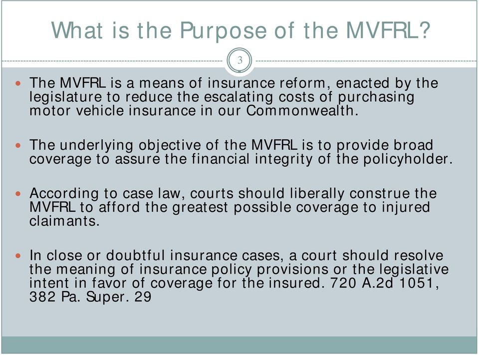 The underlying objective of the MVFRL is to provide broad coverage to assure the financial integrity of the policyholder.