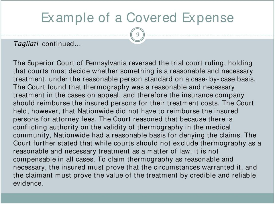The Court found that thermography was a reasonable and necessary treatment in the cases on appeal, and therefore the insurance company should reimburse the insured persons for their treatment costs.