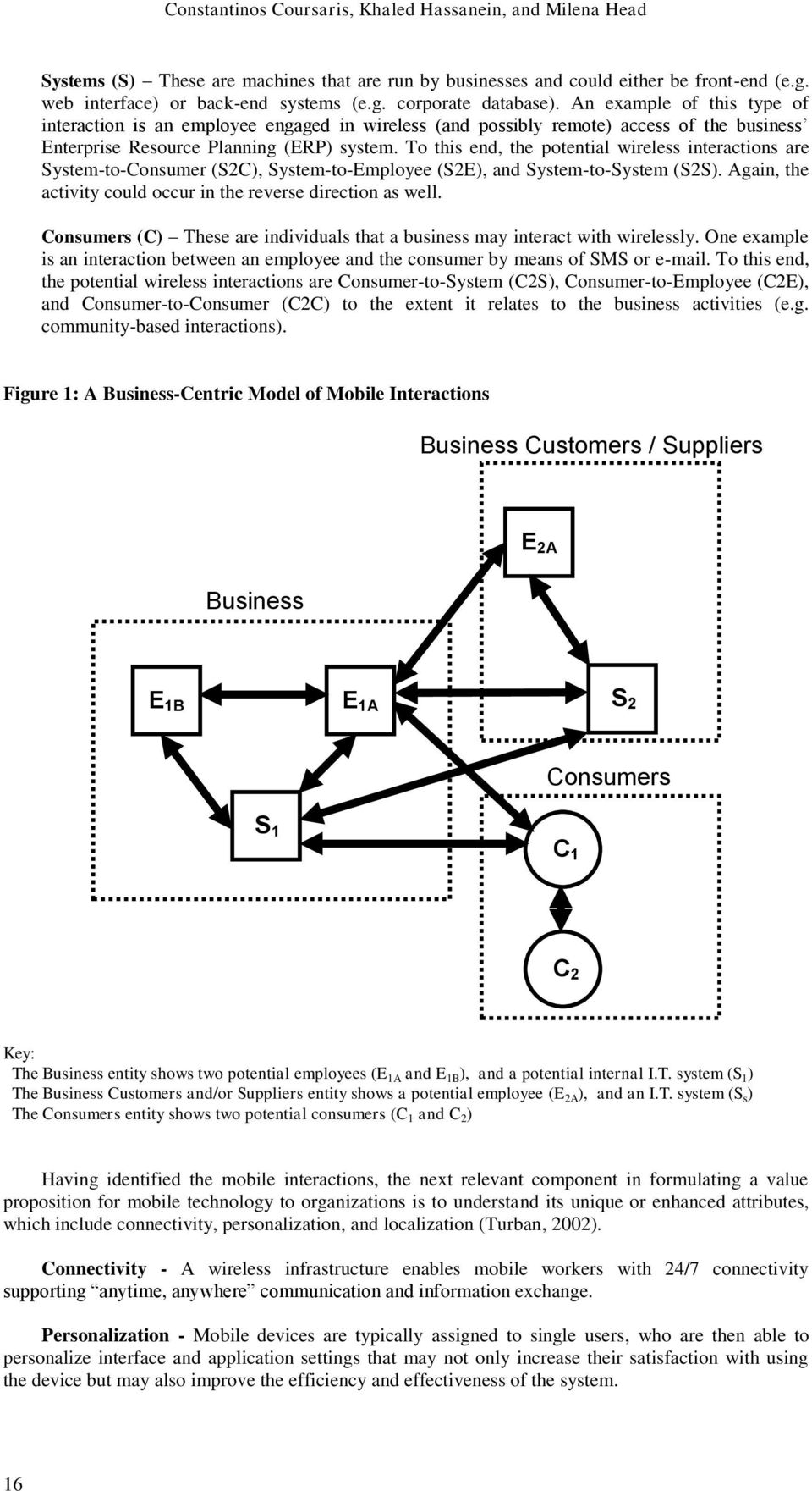 To this end, the potential wireless interactions are System-to-Consumer (S2C), System-to-Employee (S2E), and System-to-System (S2S). Again, the activity could occur in the reverse direction as well.