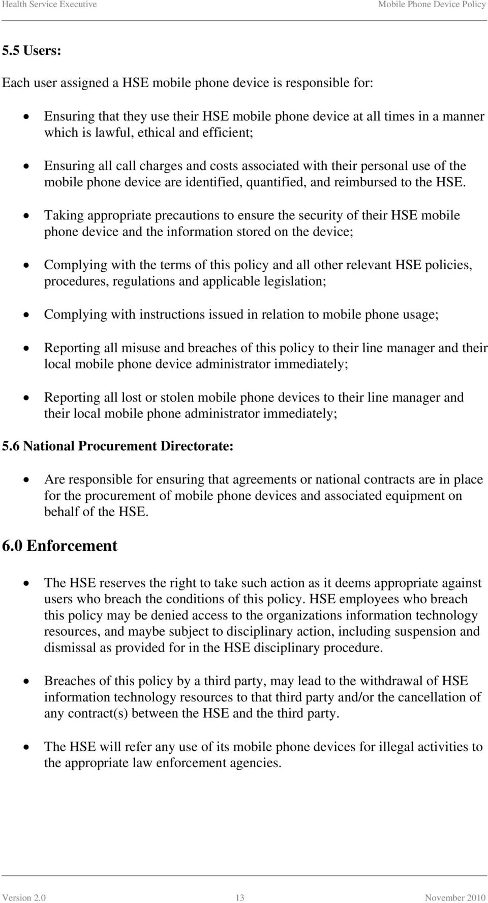 Taking appropriate precautions to ensure the security of their HSE mobile phone device and the information stored on the device; Complying with the terms of this policy and all other relevant HSE