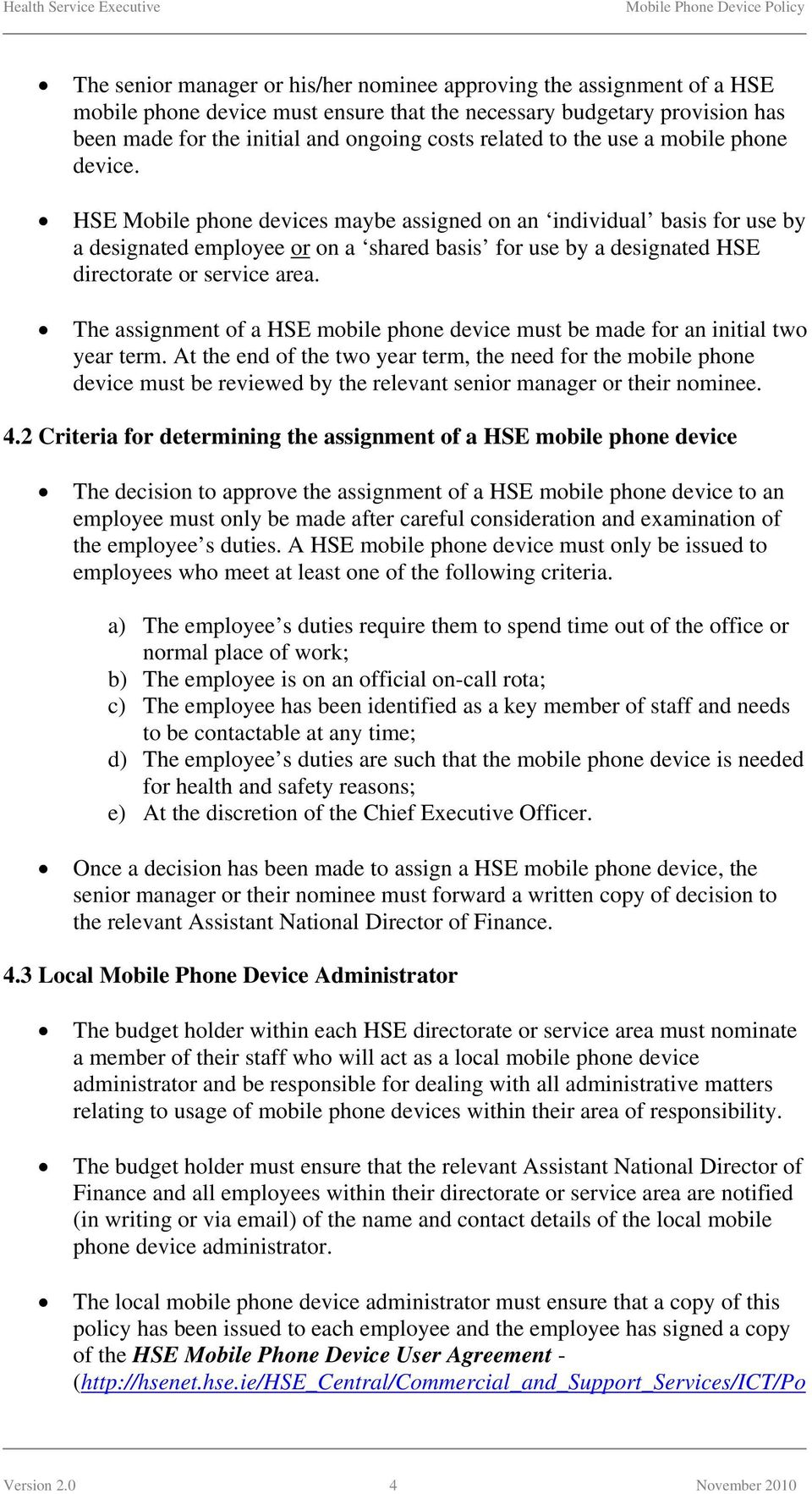 HSE Mobile phone devices maybe assigned on an individual basis for use by a designated employee or on a shared basis for use by a designated HSE directorate or service area.