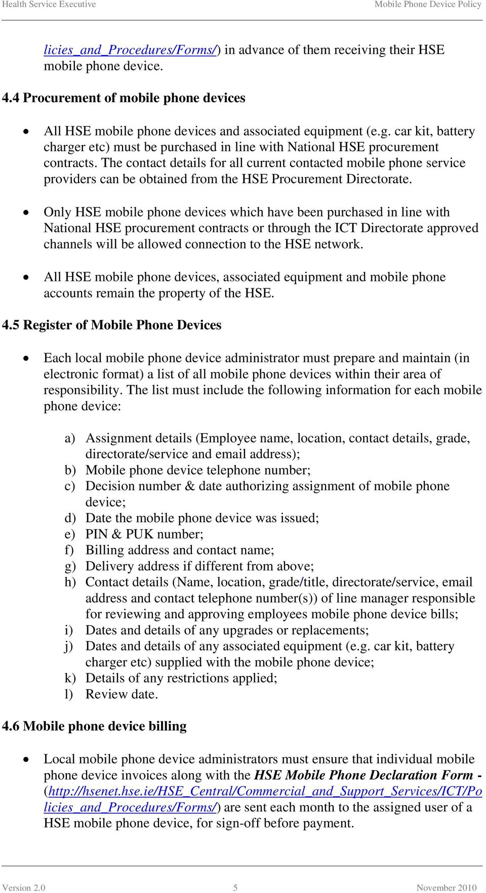 Only HSE mobile phone devices which have been purchased in line with National HSE procurement contracts or through the ICT Directorate approved channels will be allowed connection to the HSE network.