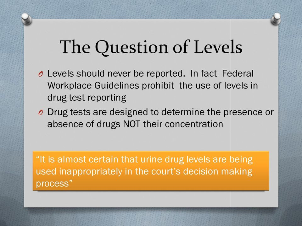 Drug tests are designed to determine the presence or absence of drugs NOT their