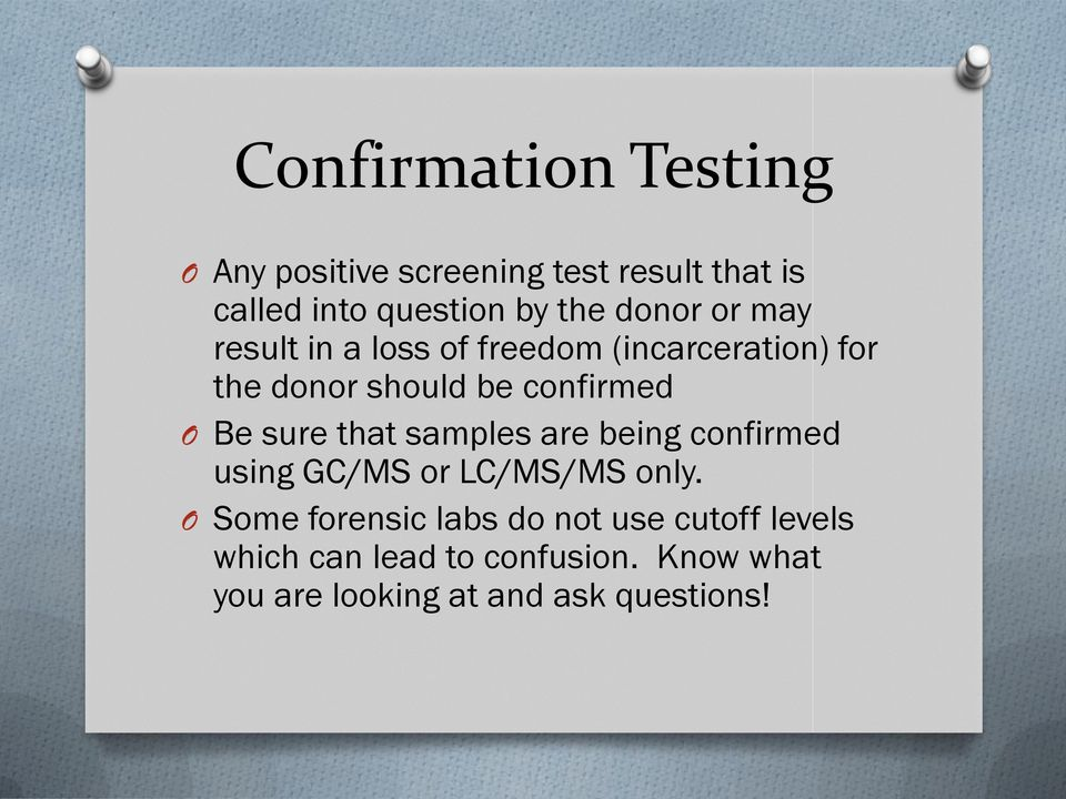 Be sure that samples are being confirmed using GC/MS or LC/MS/MS only.