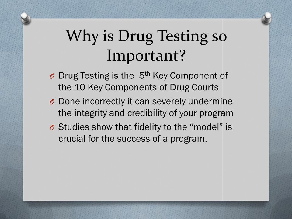 Drug Courts O Done incorrectly it can severely undermine the integrity