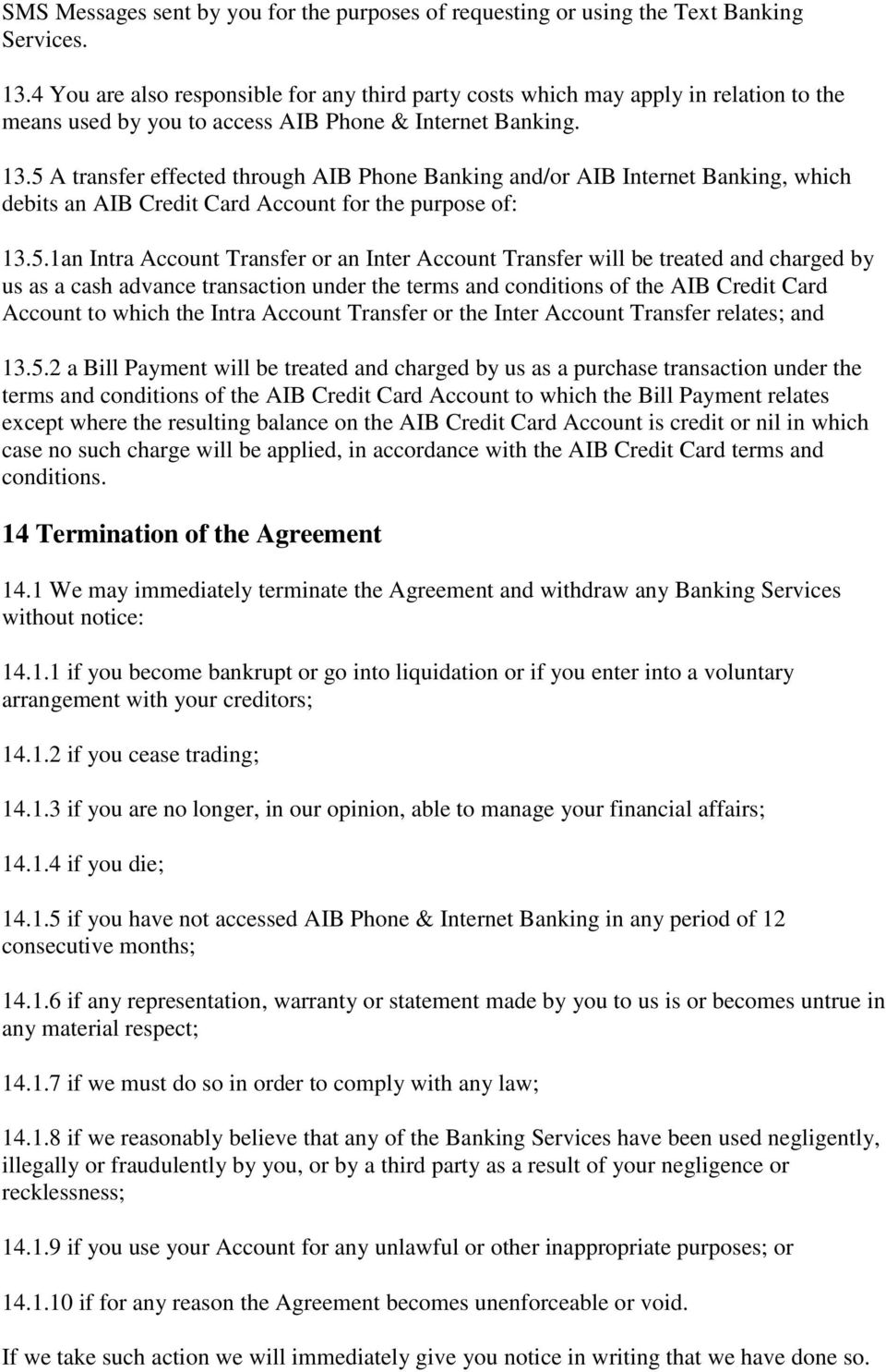 5 A transfer effected through AIB Phone Banking and/or AIB Internet Banking, which debits an AIB Credit Card Account for the purpose of: 13.5.1an Intra Account Transfer or an Inter Account Transfer