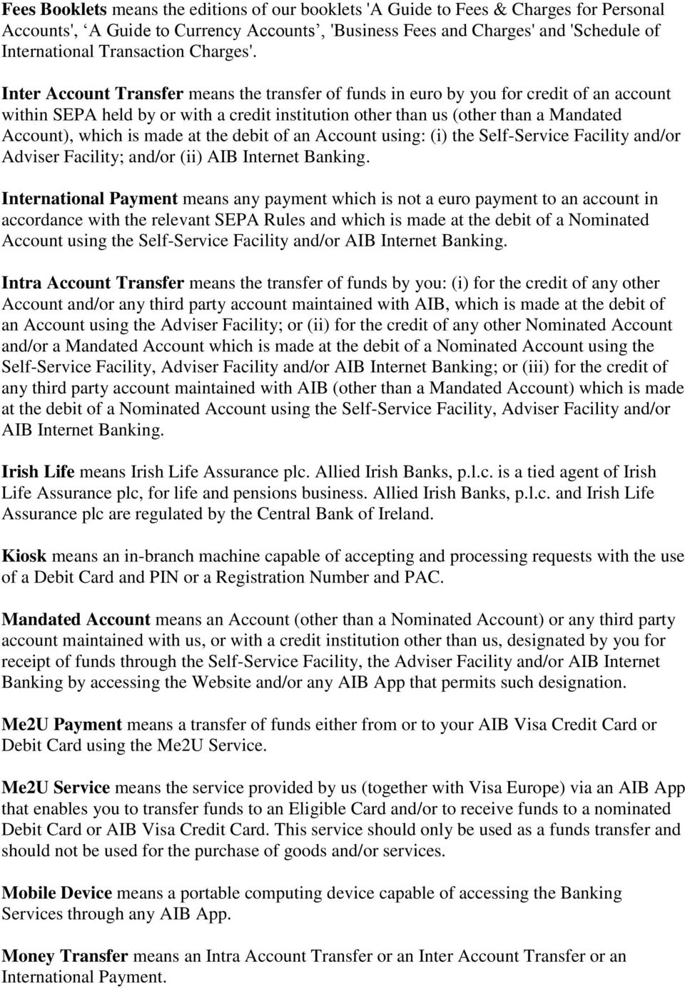 Inter Account Transfer means the transfer of funds in euro by you for credit of an account within SEPA held by or with a credit institution other than us (other than a Mandated Account), which is