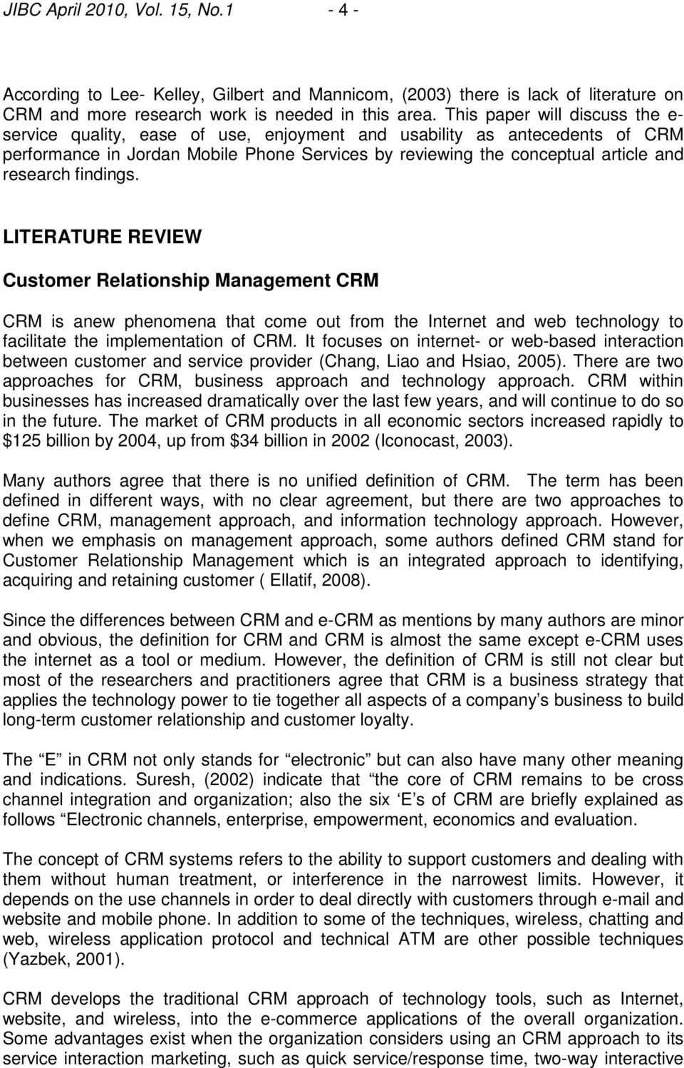 findings. LITERATURE REVIEW Customer Relationship Management CRM CRM is anew phenomena that come out from the Internet and web technology to facilitate the implementation of CRM.