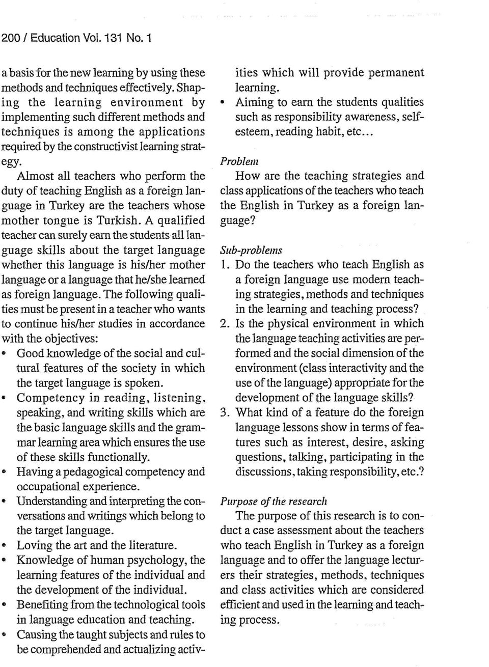 Almost all teachers who perform the duty of teaching English as a foreign language in Turkey are the teachers whose mother tongue is Turkish.