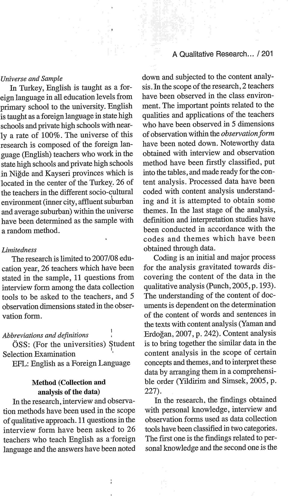 The universe of this research is composed of the foreign language (English) teachers who work in the state high schools and private high schools in NiAde and Kayseri provinces which is located in the