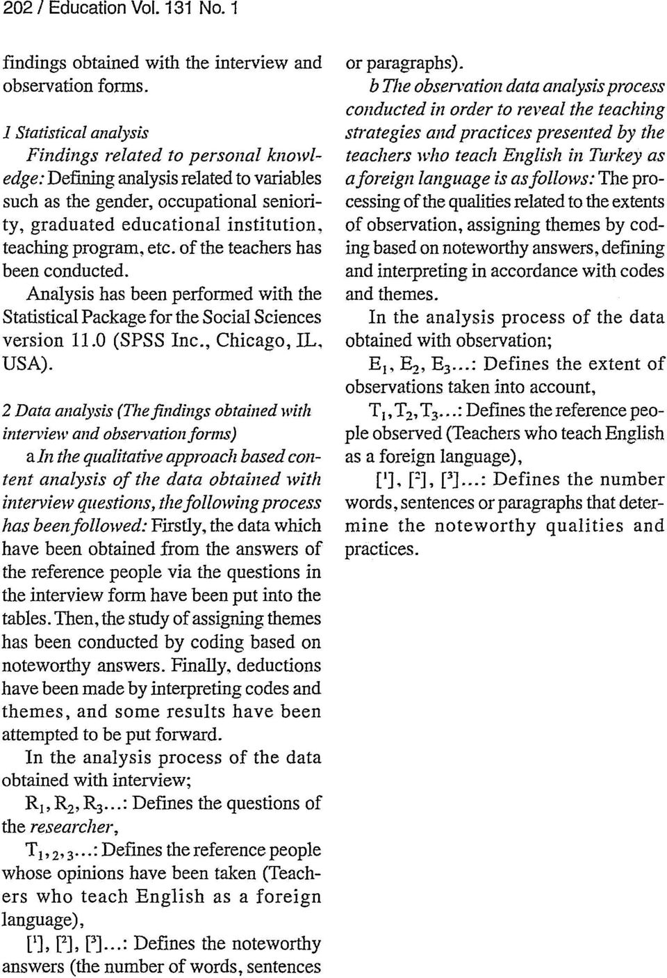 etc. of the teachers has been conducted. Analysis has been performed with the Statistical Package for the Social Sciences version 11.0 (SPSS Inc., Chicago, IL. USA).