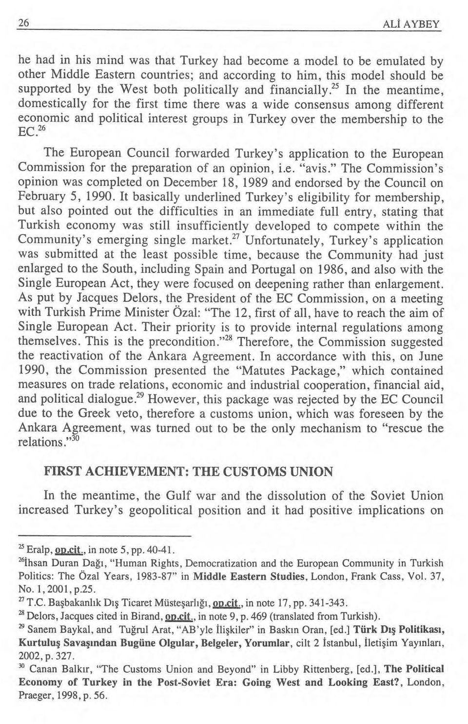 "26 The European Council forwarded Turkey's application to the European Commission for the preparation of an opinion, i.e. ""avis."