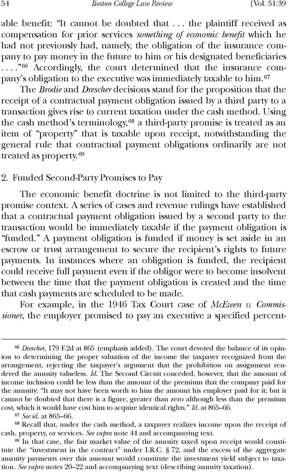 to him or his designated beneficiaries.... 66 Accordingly, the court determined that the insurance company s obligation to the executive was immediately taxable to him.