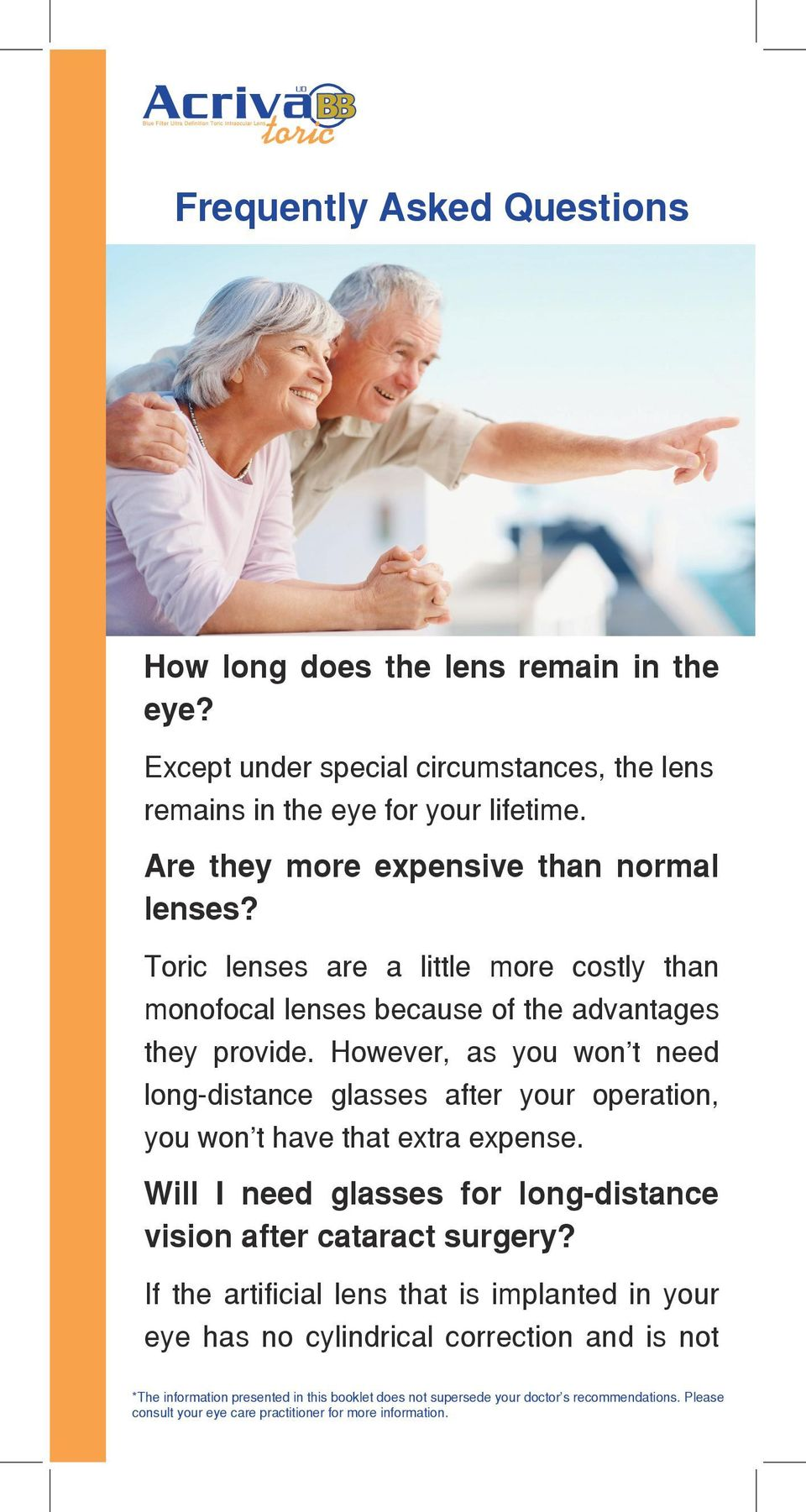 Toric lenses are a little more costly than monofocal lenses because of the advantages they provide.