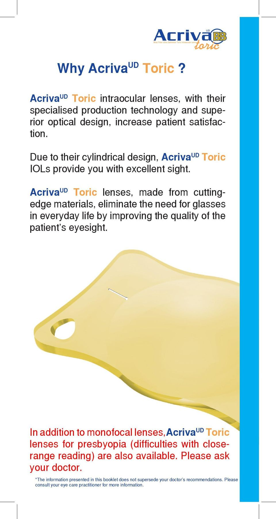 Due to their cylindrical design, Acriva UD Toric IOLs provide you with excellent sight.