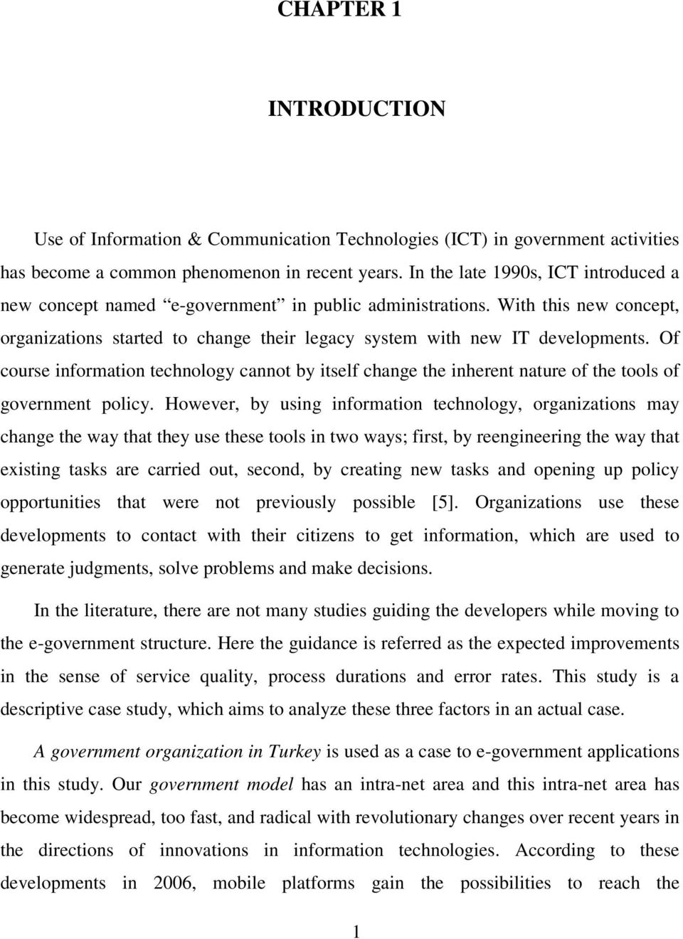 Of course information technology cannot by itself change the inherent nature of the tools of government policy.