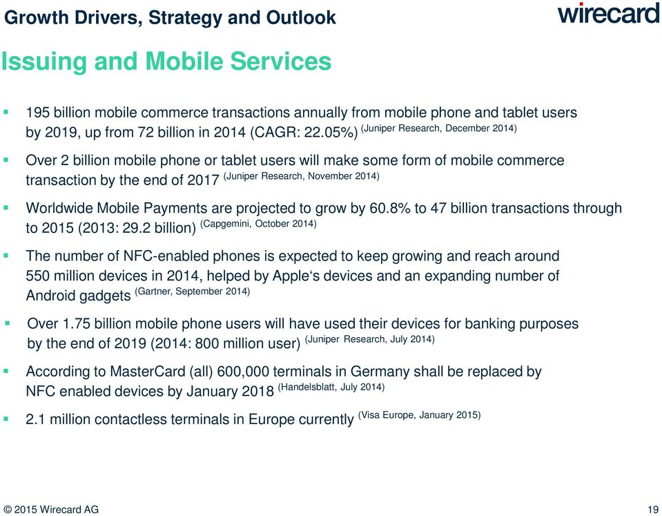 05%) Over 2 billion mobile phone or tablet users will make some form of mobile commerce (Juniper Research, November 2014) transaction by the end of 2017 Worldwide Mobile Payments are projected to
