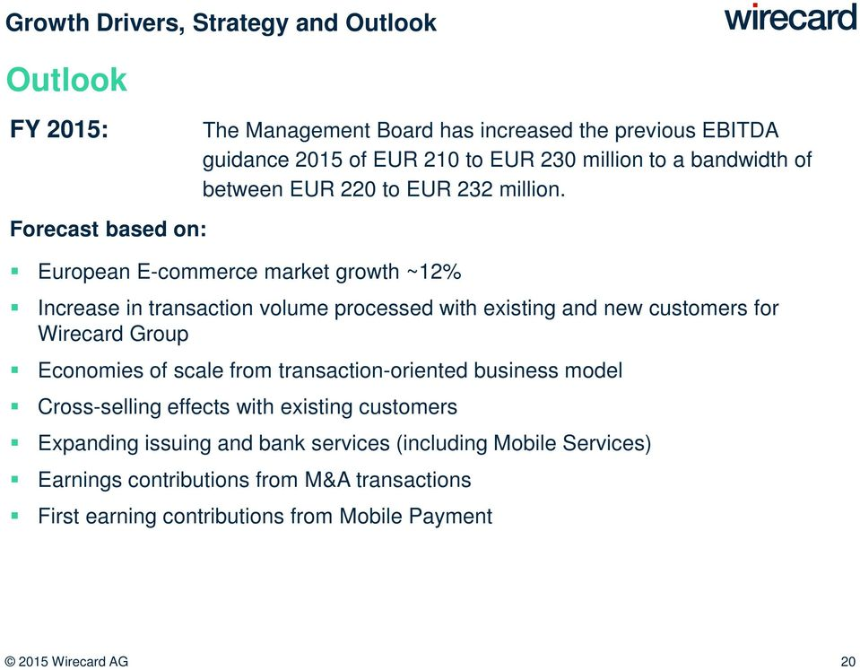 Forecast based on: European E-commerce market growth ~12% Increase in transaction volume processed with existing and new customers for Wirecard Group Economies