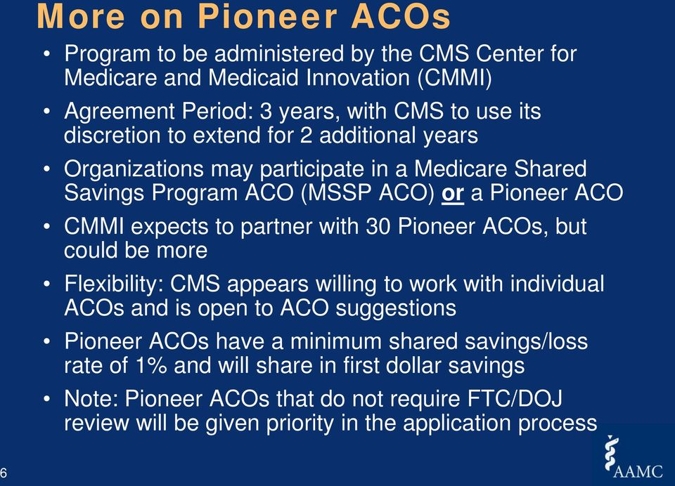 partner with 30 Pioneer ACOs, but could be more Flexibility: CMS appears willing to work with individual ACOs and is open to ACO suggestions Pioneer ACOs have a
