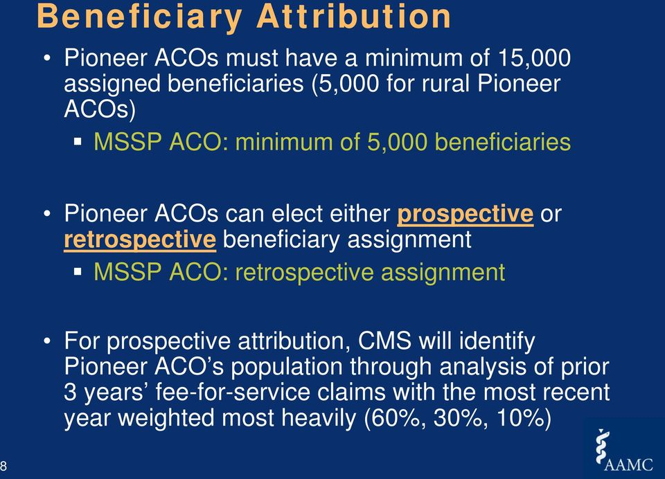 assignment MSSP ACO: retrospective assignment For prospective attribution, CMS will identify Pioneer ACO s population