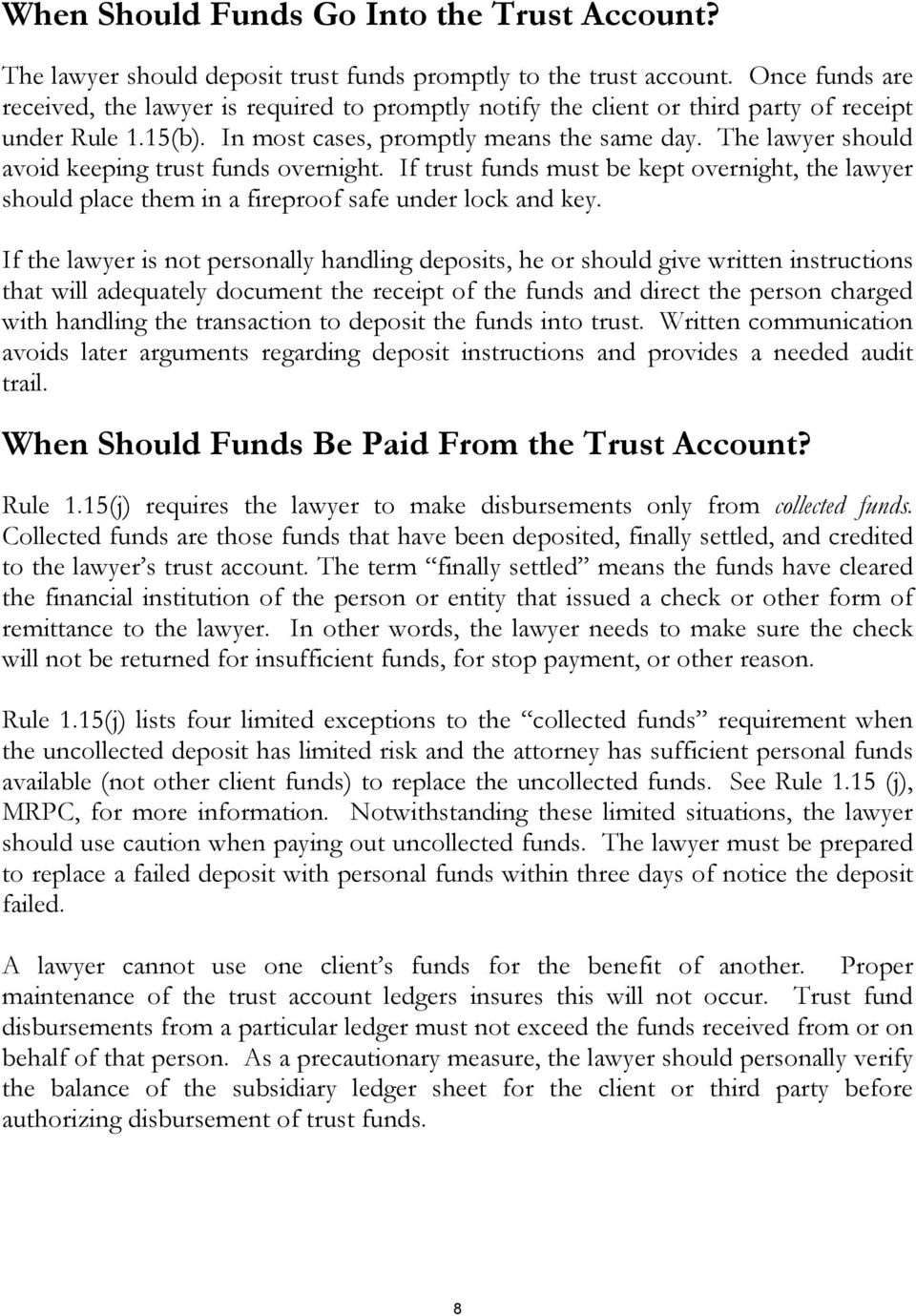 The lawyer should avoid keeping trust funds overnight. If trust funds must be kept overnight, the lawyer should place them in a fireproof safe under lock and key.
