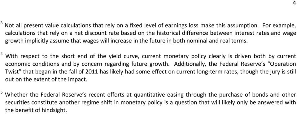 nominal and real terms. 4 With respect to the short end of the yield curve, current monetary policy clearly is driven both by current economic conditions and by concern regarding future growth.