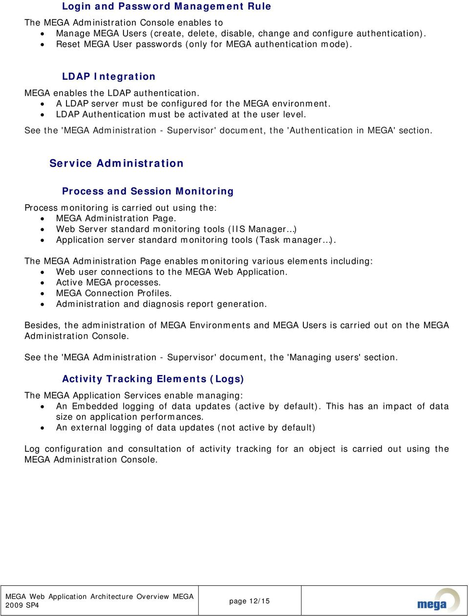 LDAP Authentication must be activated at the user level. See the 'MEGA Administration - Supervisor' document, the 'Authentication in MEGA' section.