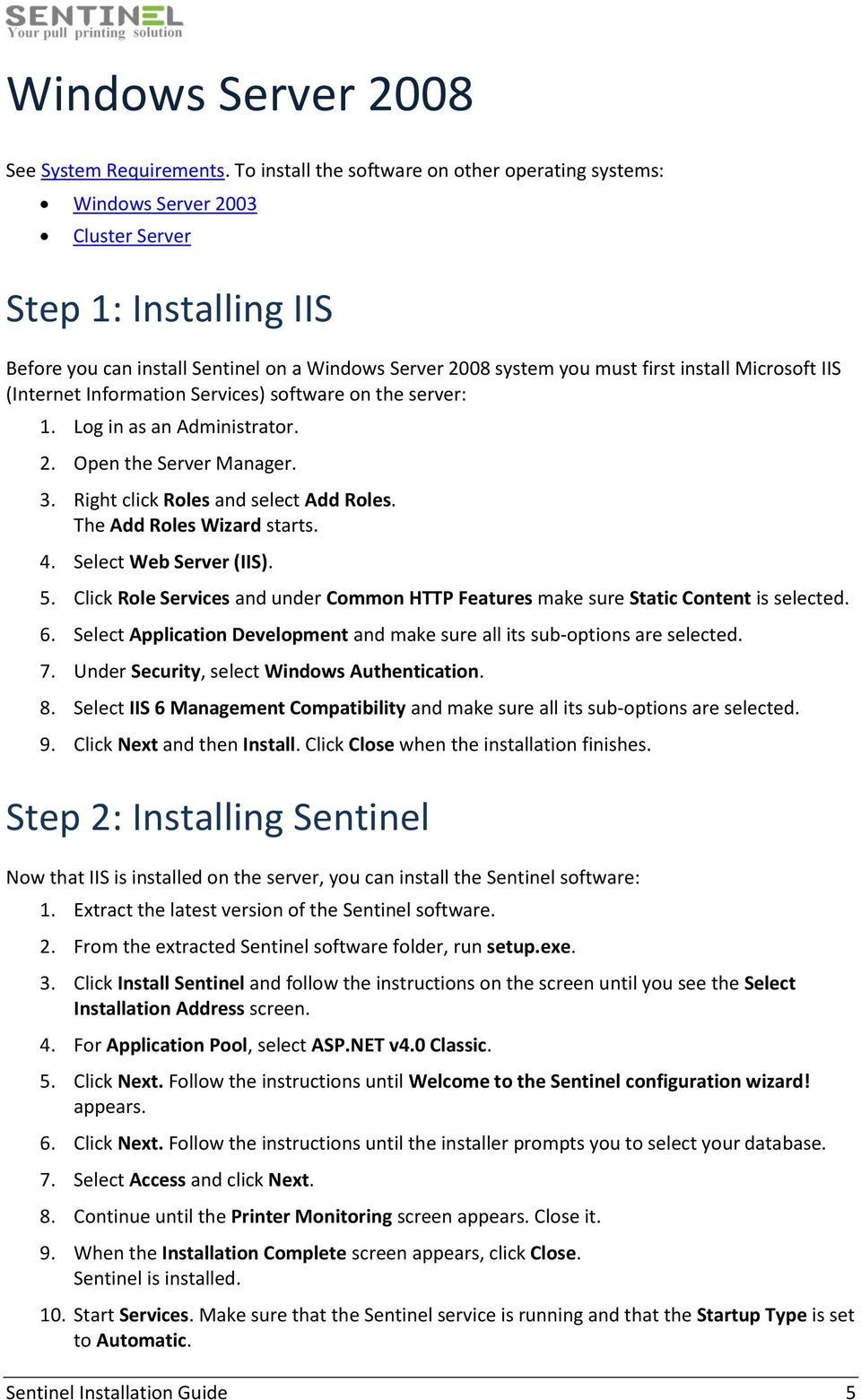 Microsoft IIS (Internet Information Services) software on the server: 1. Log in as an Administrator. 2. Open the Server Manager. 3. Right click Roles and select Add Roles. The Add Roles Wizard starts.