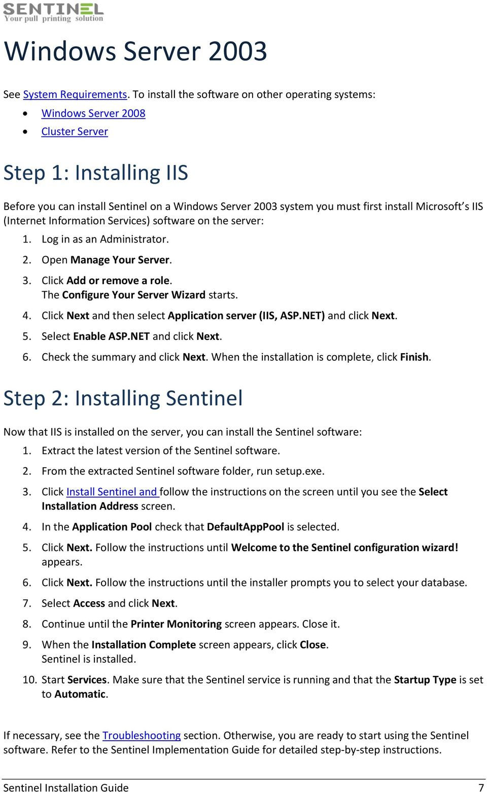 Microsoft s IIS (Internet Information Services) software on the server: 1. Log in as an Administrator. 2. Open Manage Your Server. 3. Click Add or remove a role.