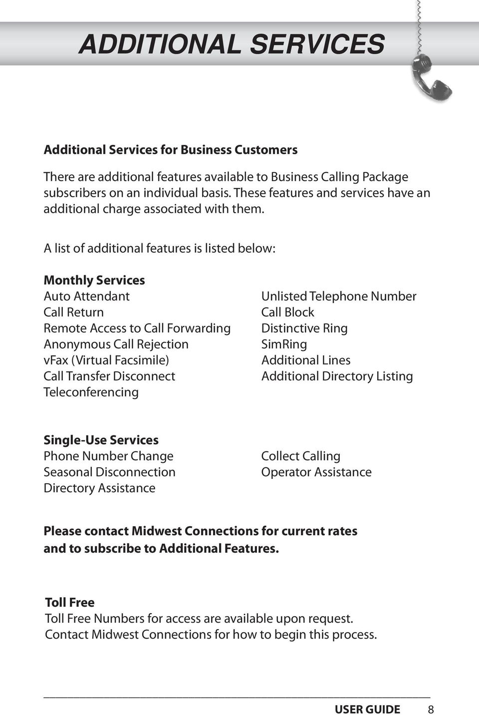 A list of additional features is listed below: Monthly Services Auto Attendant Call Return Remote Access to Call Forwarding Anonymous Call Rejection vfax (Virtual Facsimile) Call Transfer Disconnect