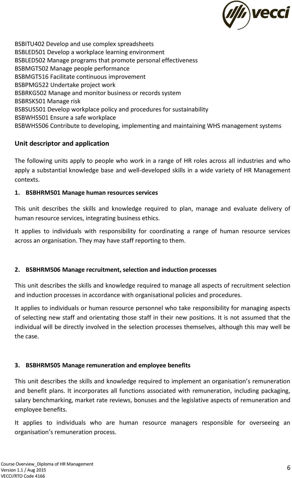 procedures for sustainability BSBWHS501 nsure a safe workplace BSBWHS506 Contribute to developing, implementing and maintaining WHS management systems Unit descriptor and application The following