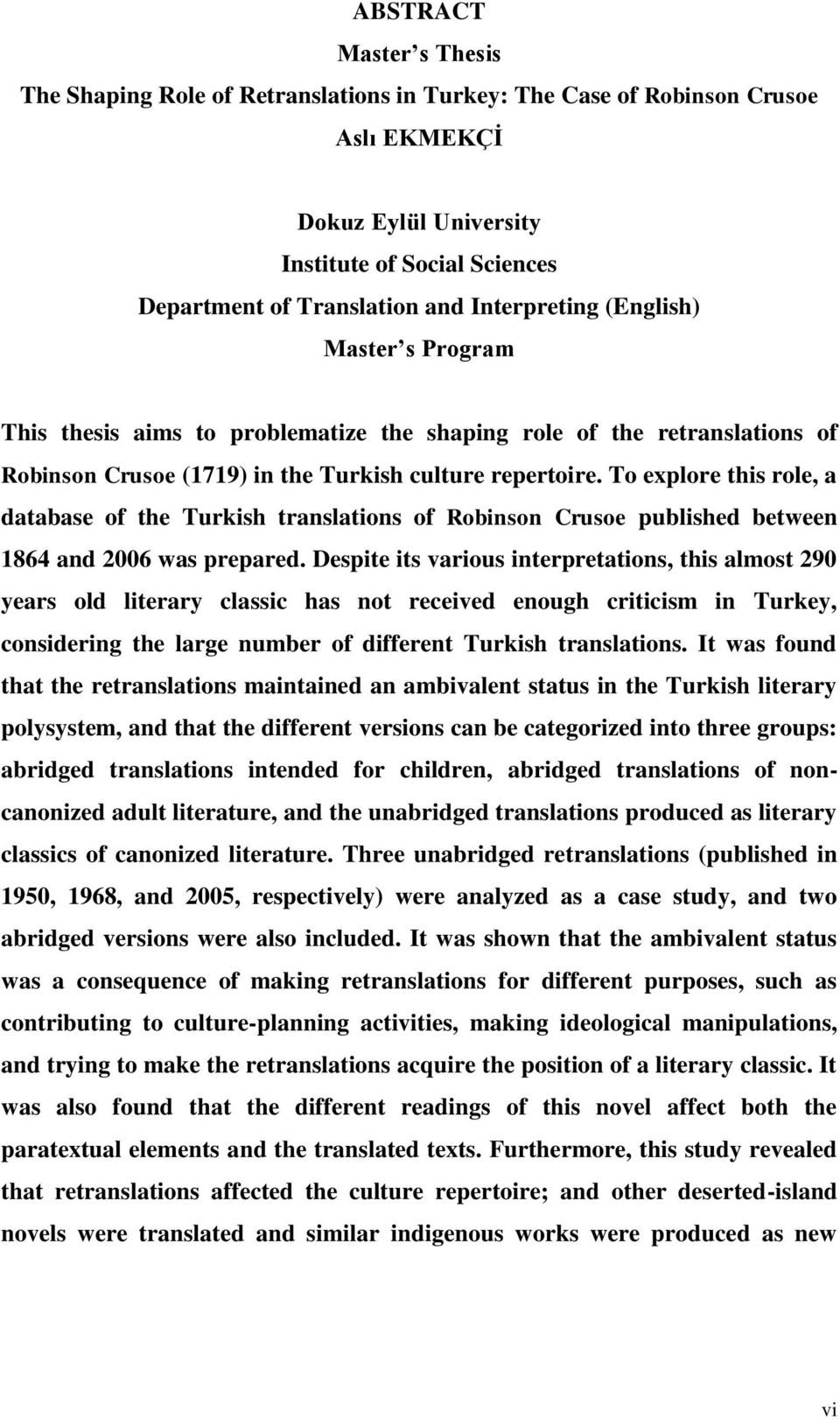 To explore this role, a database of the Turkish translations of Crusoe published between 1864 and 2006 was prepared.