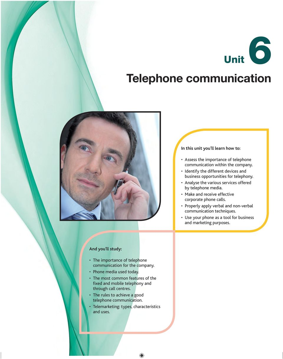 Make and receive effective corporate phone calls. Properly apply verbal and non-verbal communication techniques. Use your phone as a tool for business and marketing purposes.