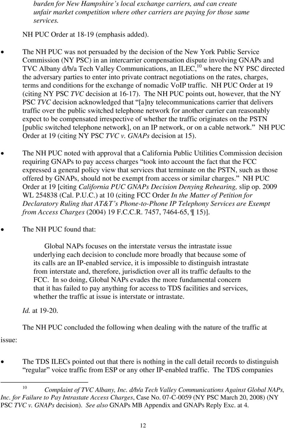 Communications, an ILEC, 10 where the NY PSC directed the adversary parties to enter into private contract negotiations on the rates, charges, terms and conditions for the exchange of nomadic VoIP